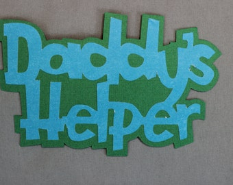 Daddy's helper title die cut for scrapbooking and card making