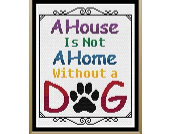 A House is Not a Home Without a Dog Cross Stitch Pattern
