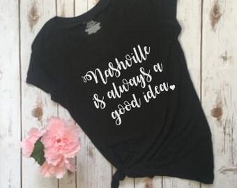 Nashville is always a good idea, nashville shirt, custom tees,