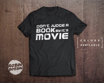 Don't Judge a Book By It's Movie - Colors Available - UNISEX Adult T-Shirt - Funny Reading T-Shirt