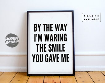 By The Way I'm Wearing The Smile - Poster with Love - Wall Decor - Minimal Art - Home Decor - Valentines Gift - Anniversary Gift