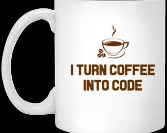 I Turn Coffee Into Code -  White Ceramic Coffee or Tea Mug