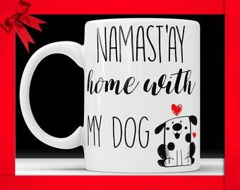 Namast'ay Home With My Dog Mug - Funny Pet Gift Namaste Funny Coffee Mug Perfect Gift For Dog Mom or Pet Lovers