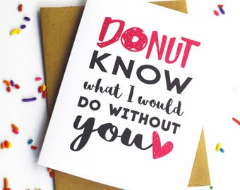 I Donut Know What I Would Do Without You - Funny Food Pun Anniversary Valentine's Day Greeting Card
