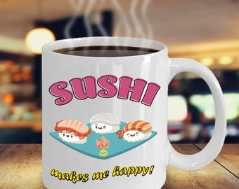 Sushi Makes Me Happy White Coffee or Tea Mug Cup