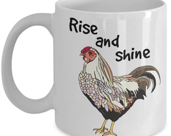 Chicken Mug - Rise And Shine - Mother's Day Gift Idea - Easter - Funny Coffee and Tea Cup - Backyard Chickens - Farm - Gifts For Her