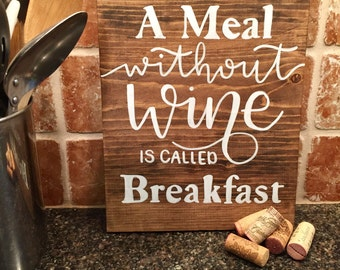 A Meal Without Wine is Called Breakfast // Wood Sign // Kitchen Sign // Wine Sign // Kitchen Decor // Housewarming Gift