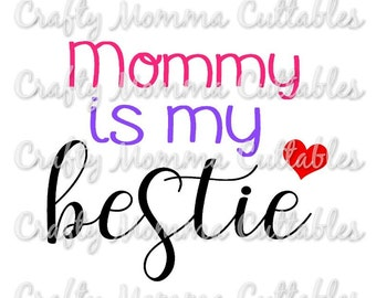 Mommy is my Bestie file / Mommy's Valentine Svg / Valentine's Day Cut File / Valentine's Silhouette File / Mommy's Heart SVG