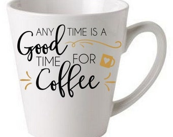 Any time is a good time for coffee - coffee cup