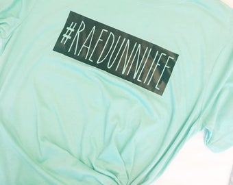 Rae Dunn shirt. Rae Dunn. Farmhouse. Never Dunn. Rae Dunn Life shirt