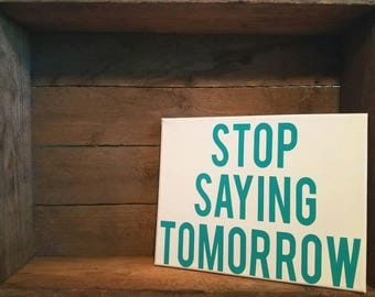 Stop Saying Tomorrow // Quotes on canvas // canvas sayings // office decor // home decor // inspirational canvas