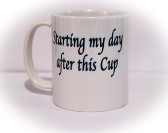 Starting my day after this cup ok well maybe the next one coffee mug/tea/espresso/machine/bean/white/funny/morning/