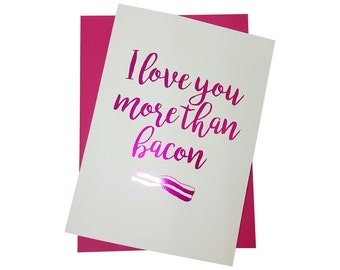 I love you more than Bacon Foiled Valentines/ Anniversary/Birthday Greetings Card