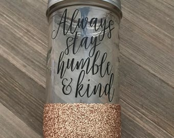 Always stay Humble and Kind- Mason jar tumbler// Personalized tumbler