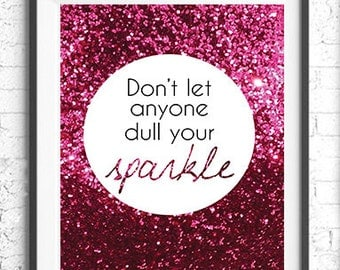 Don't Let Anyone Dull Your Sparkle Printable