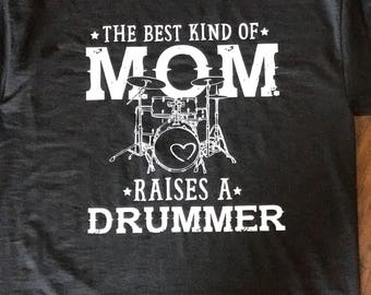 Drummer shirt. The best kind if mom rasies a drummer