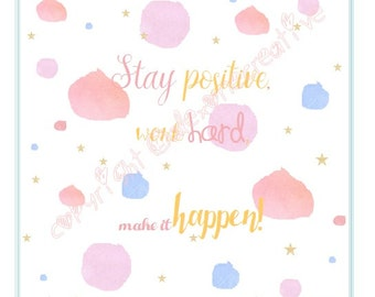 """Illustration stars and pink and blue, pea yellow writing """"Stay positive work hard make it happen"""" positive thinking"""