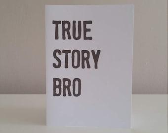 TRUE STORY BRO  - Everyday  Humorous just because card