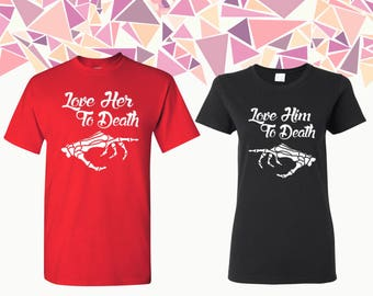 Love Her To Death Love Him To Death T-shirts Love Her To Death Love Him To Death Couple T-shirts Couple Shirts Couple Tees Gift For Couple