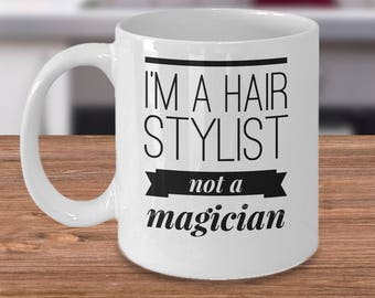 Hair Stylist Coffee Mug - Hairdresser Gift Idea - Gifts For Hair Stylists - I'm A Hair Stylist Not A Magician