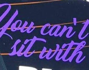 "Car decal ""You can't sit with us"""