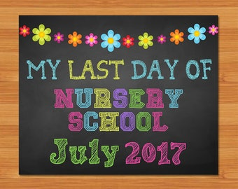Last Day of Nursery School Sign - Chalkboard Flowers - Last Day of Nursery School July 2017 - Chalkboard Photo Prop Sign Last Day of School