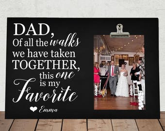 """FATHER of the BRIDE, Dad of all the Walks we have taken together this one is my favorite, wedding photo frame, Frame measures 8"""" x 12""""  do01"""