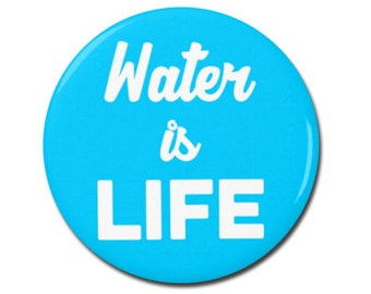 """Water is Life Button 1.25"""" or 2.25"""" Pinback Pin Button Badge, Climate Change, Environmental Activist Environment Anti Pollution"""