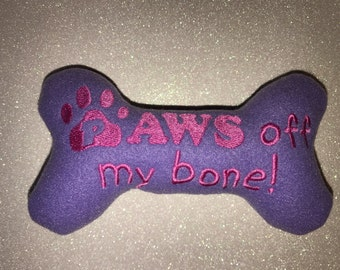"""Paws off my Bone, Dog Toy - Choice of """"ONE"""" toy"""