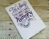 SALE! I'm Sorry for What I Said When I Was Hungry Embroidered Kitchen Towel - Hostess Gift, White Elephant Gift
