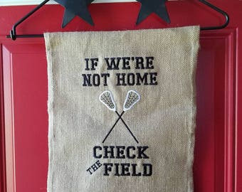 LACROSSE Embroidered burlap garden flag - If we're not home check the field