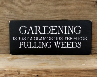Garden Sign, Gardening Just a Glamorous Word for Pulling Weeds, Wood Sign, Funny Gardener Gift, Garden Saying