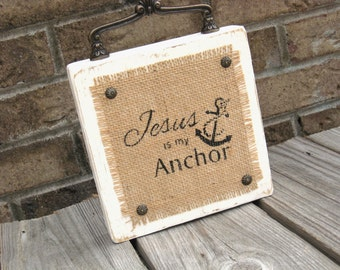 Distressed Wood Sign - Jesus Is My Anchor Wood  - Burlap and Wood -  Decorative Hardware