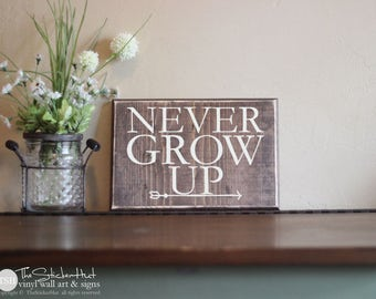 Never Grow Up Wood Sign - Kids Quotes Sayings - Wood Sign - Distressed Wooden Sign - Home Decor - Nursery Signs - Bedroom Decor S260