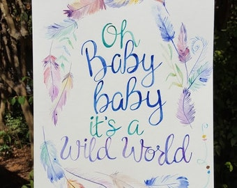 Oh Baby Baby it's a wild world- original watercolor lettering illustration