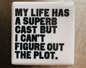 My life has a superb cast... custom made 1.5x1.5inch magnet