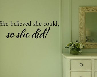 She believed she could so she did Wall Decal/Wall Words/Wall Transfer