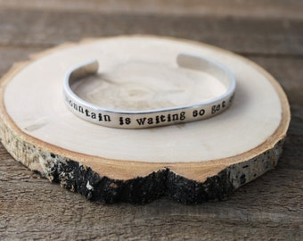 Cuff Bracelet - Boho Bracelet - Stamped Aluminum Bracelet - Your mountain is waiting so get on your way - Dr. Seuss