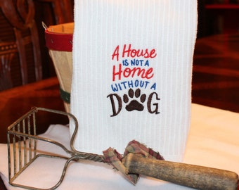 A House is not a Home without a Dog Embroidered Kitchen Towel