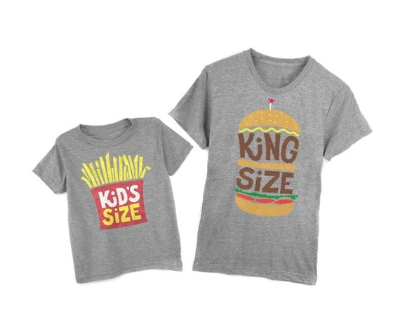 father son matching shirts king size burger  small fries