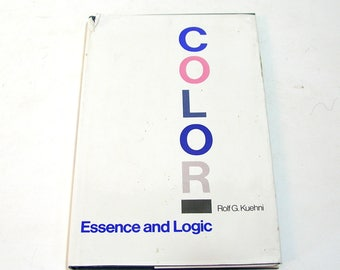 Color, Essence and Logic by Rolf G. Kuehni