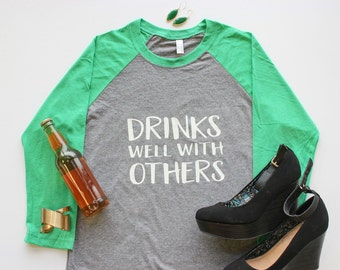 Drinks Well With Others Shirt.  St. Patricks Day Top.  Drinking raglan style Tee.  St. Patty Celebration