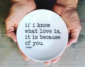 porcelain dish screenprinted text if i know what love is, it is because of you. -hesse