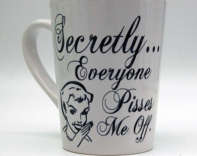 Funny coffee mug,Everyone pisses me off, Sarcastic coffee mug, coffee mug, coffee cup, unique coffee mug,sassy mug,gag gift, sarcastic mug