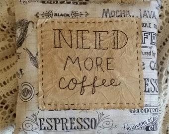 Prim Stitchery Need More Coffee Pillow ~OFG