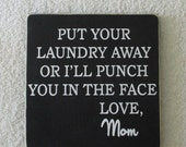 20% OFF TODAY Put Your Laundry Away Or I'll Punch You In The Face, Love Mom Funny Laundry Room Sign