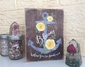 Bloom Where You're Anchored - 6x8 hand painted wood sign