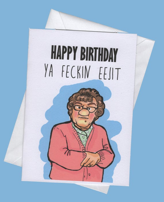 Happy Birthday Ya Feckin Eejit Funny Birthday Cardmrs.brown