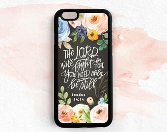 Bible Verse Quote iPhone Case, The Lord will Fight for You, Be Still, Exodus 14:14, iPhone 7 5c 6 Plus Case, Samsung Galaxy S7 S5 S6 Qt33d