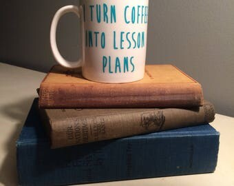 I Turn Coffee Into Lesson Plans Teacher Mug